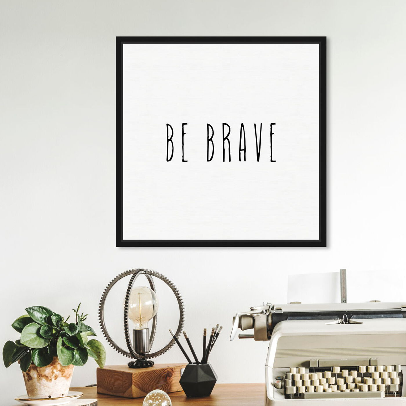 Hanging view of Be Brave Simple featuring typography and quotes and motivational quotes and sayings art.