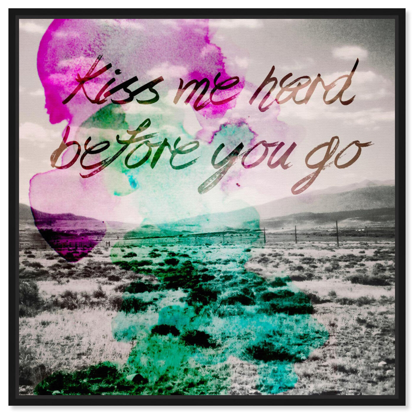 Front view of Kiss Me Hard Before You Go featuring typography and quotes and love quotes and sayings art.
