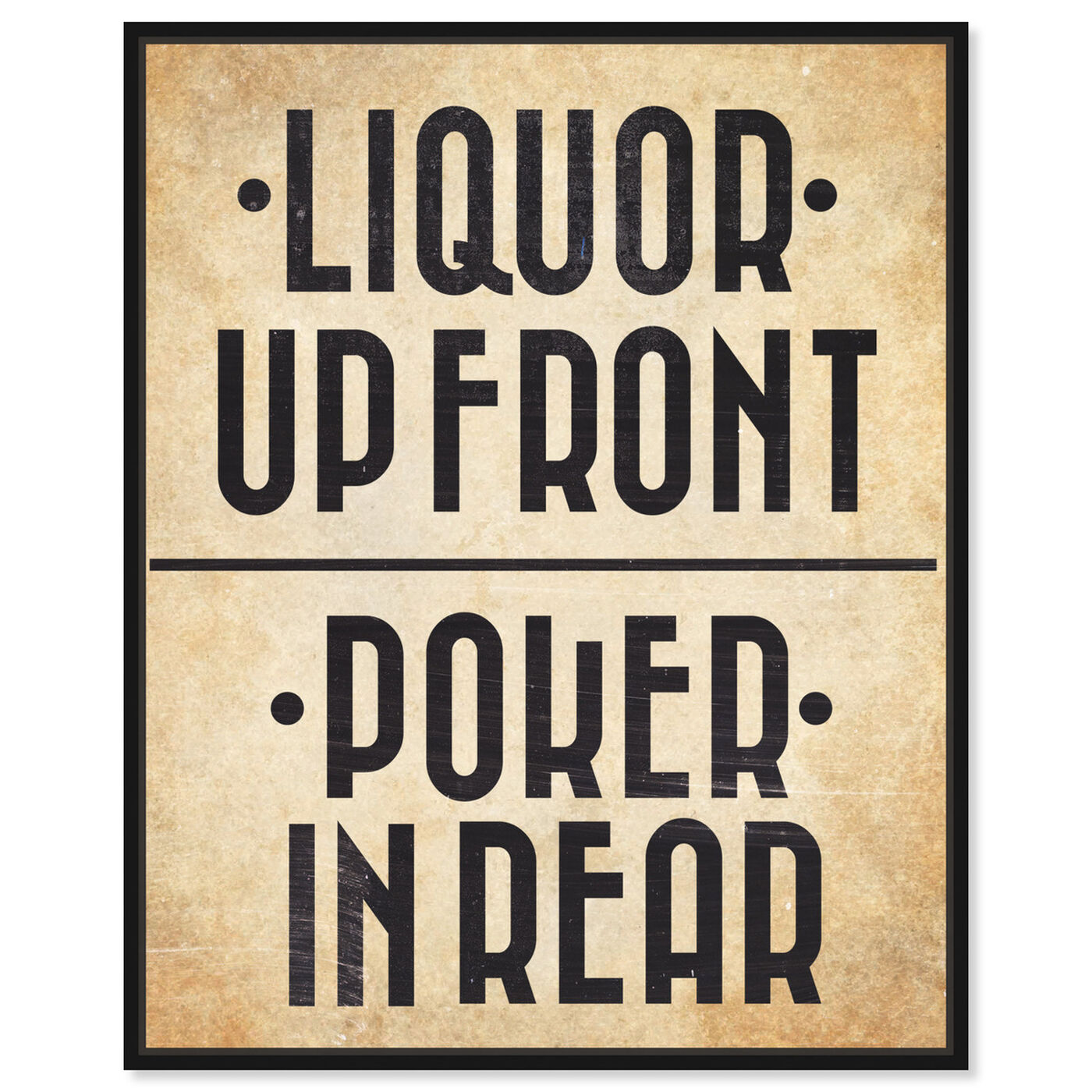 Front view of Liquor In The Front I featuring typography and quotes and funny quotes and sayings art.