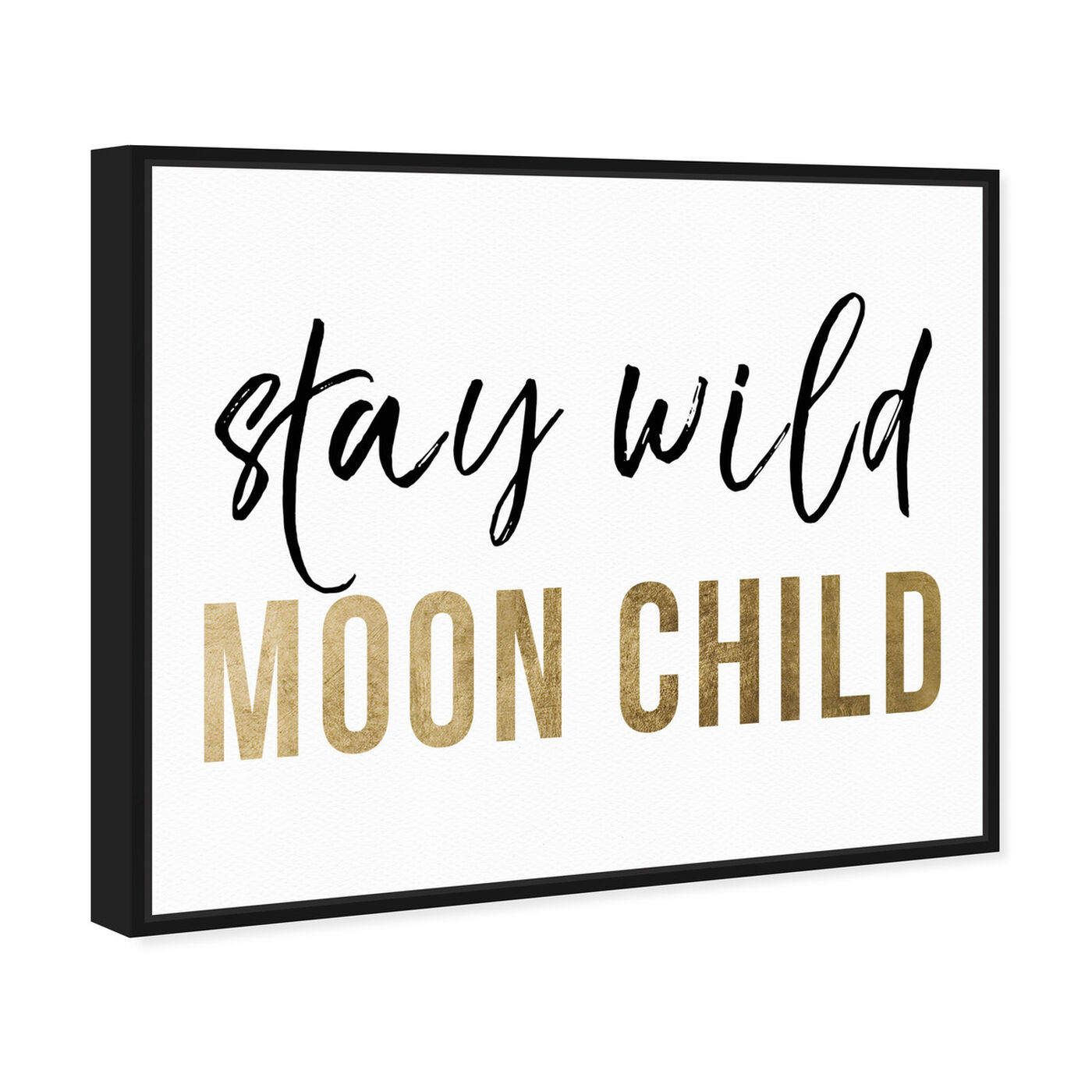 Angled view of Stay Wild Moon Child featuring typography and quotes and motivational quotes and sayings art.