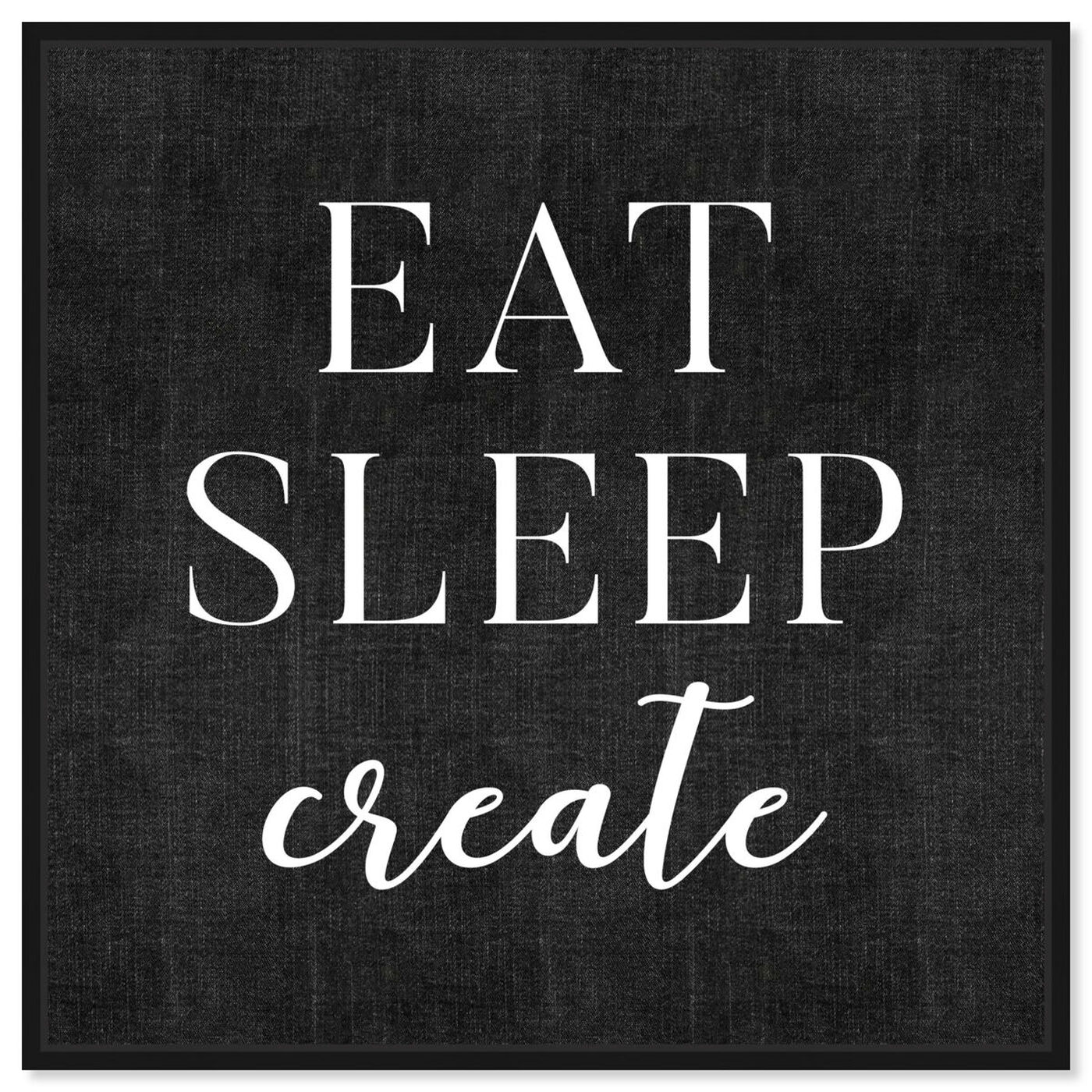 Front view of Eat Sleep Create featuring typography and quotes and motivational quotes and sayings art.