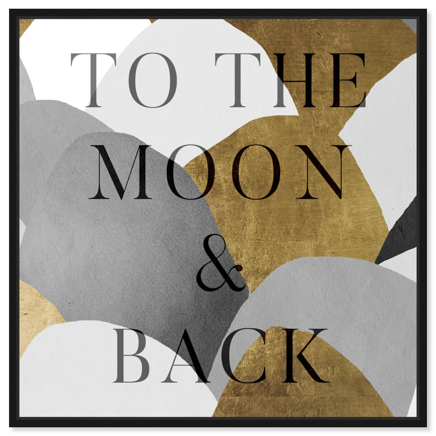 Front view of To The Moon Gray and Gold featuring typography and quotes and love quotes and sayings art.