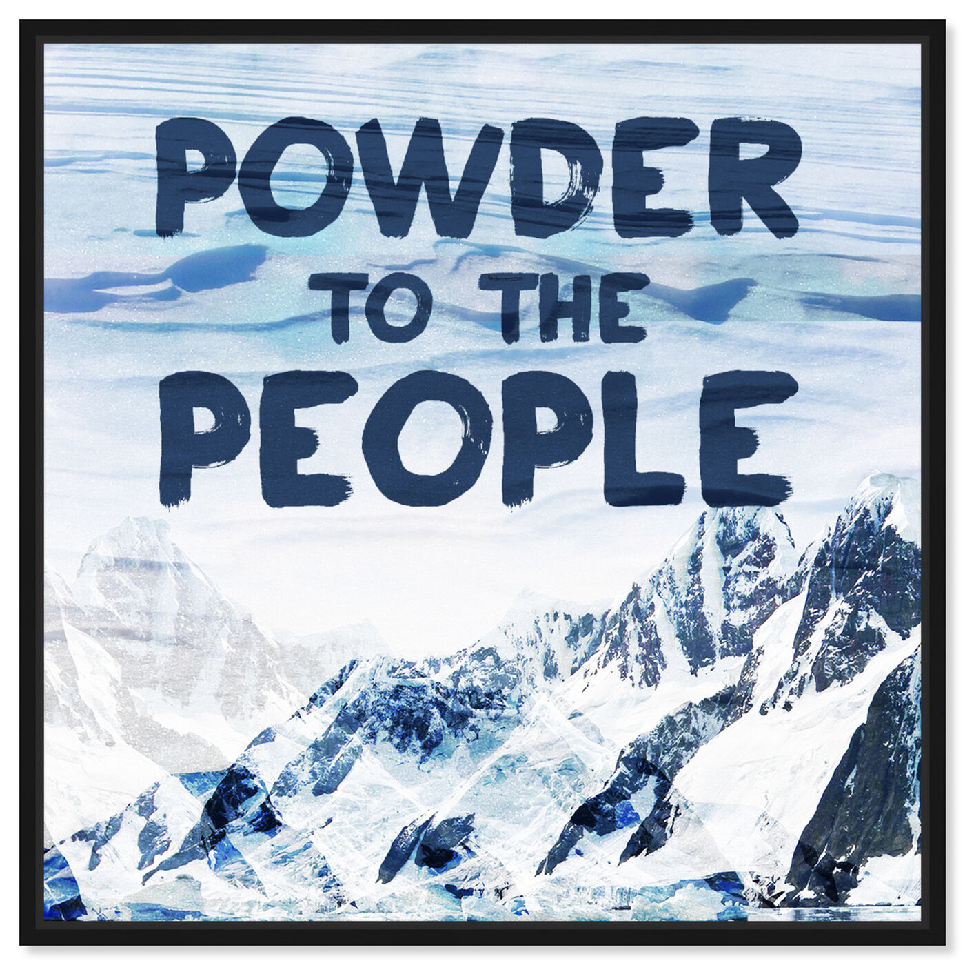 Front view of Powder to the People featuring typography and quotes and quotes and sayings art.