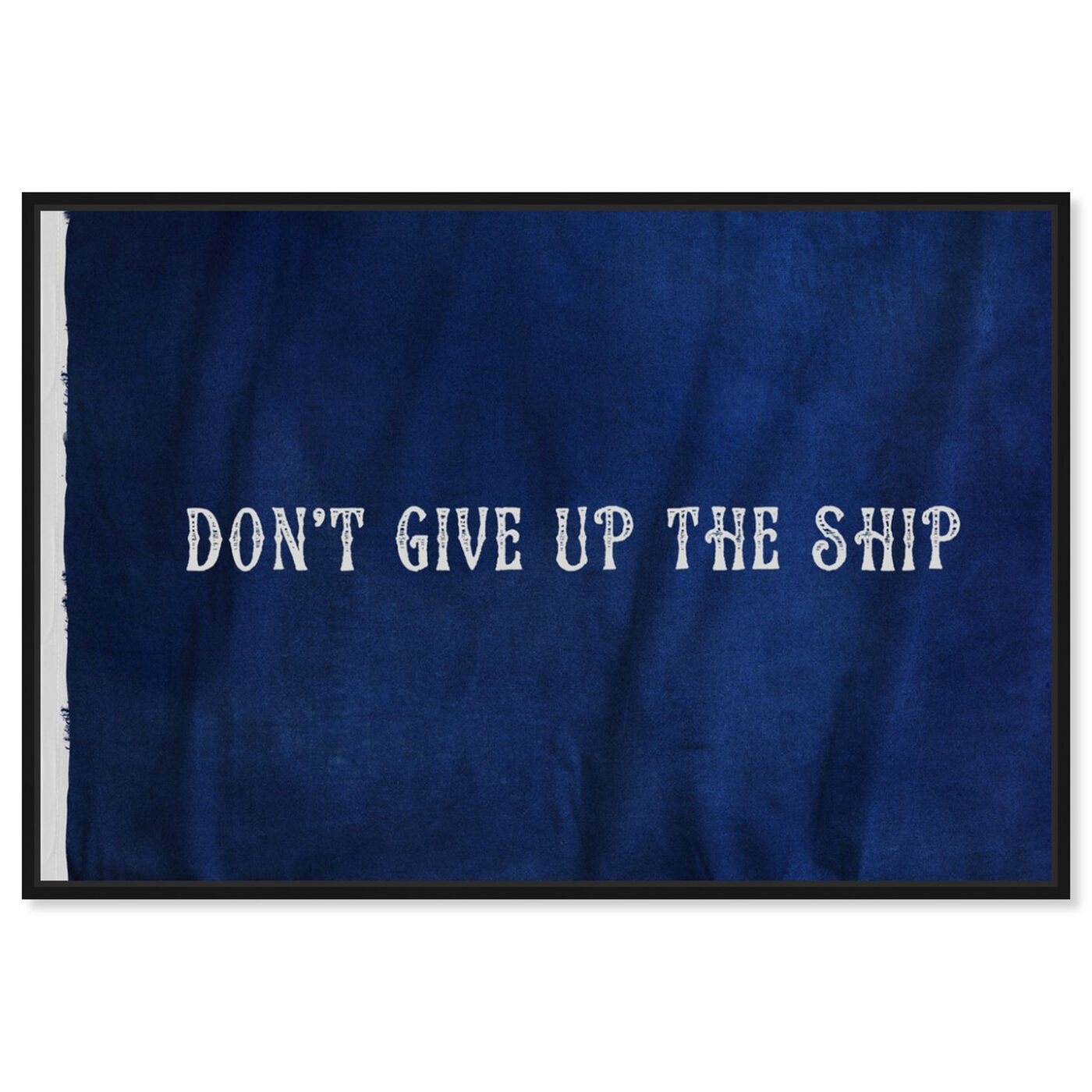 Front view of Don't Give Up The Ship featuring typography and quotes and inspirational quotes and sayings art.